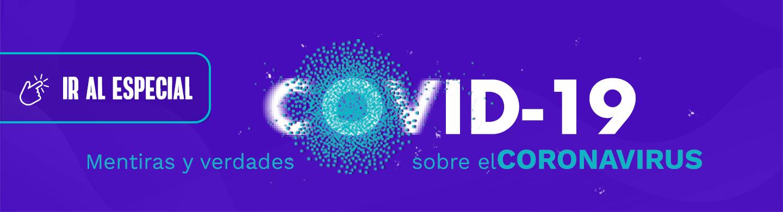 Especial mentiras y verdades sobre el coronavirus